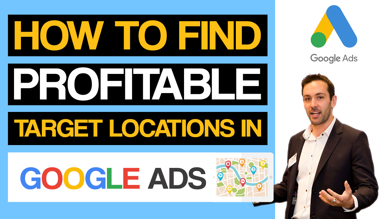 Learn Google Ads Location Targeting in 5 Minutes – Find where you Make the Most Money