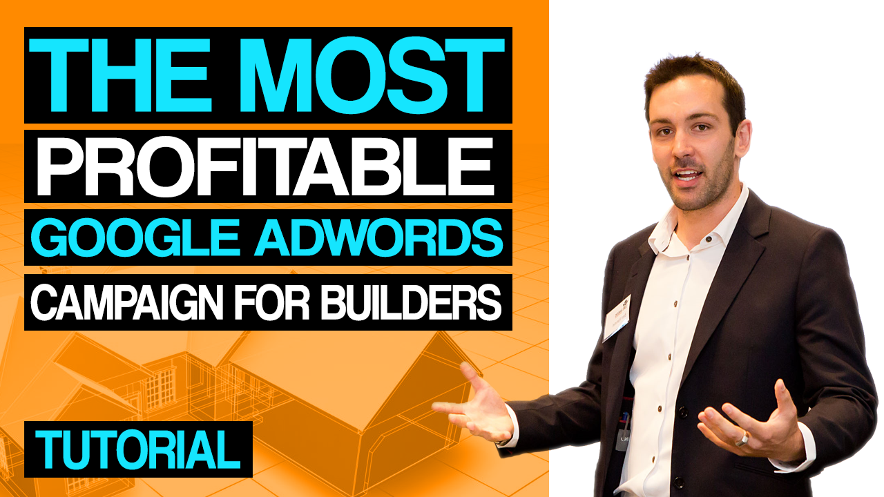 The Most Profitable Google Adwords Campaign For Builders & Contractors – How You Can Generate 100+ Leads per Month